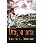 The Dragonhorse 9780595344529 by Laura L. Duncan Book