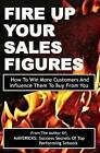 Fire Up Your Sales Figures: How to Win More Customers and Influence Them to Buy from You by Fancis Okumu (Paperback / softback, 2015)