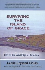 Surviving the Island of Grace: Life on the Wild Edge of America by Fields, Lesl