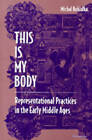 This is My Body: Representational Practices in the Early Middle Ages by Michal Kobialka (Paperback, 2003)
