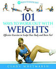 101 Ways to Work Out with Weights: Effective Exercises to Sculpt Your Body and Burn Fat by Cindy Whitmarsh (Paperback, 2006)