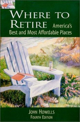 Where to Retire : America's Best and Most Affordable Places by John Mack Howells