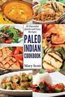Paleo Indian Cookbook: 31 Flavorful Quick and Easy Recipes by Mary R Scott (Paperback / softback, 2014)