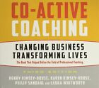 Co-Active Coaching Third Edition: Changing Business, Transforming Lives by Laura Whitworth, Henry Kimsey-House, Karen Kimsey-House, Phillip Sandahi (CD-Audio, 2015)