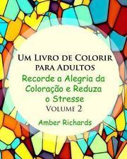 Um Livro de Colorir para Adultos : Recorde a Alegria de Colorir e Reduza o...