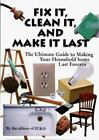 Fix It, Clean It and Make It Last : The Ultimate Guide to Making Your Household Items Last Forever by FC and A Publishing Staff (2000, Hardcover)