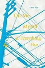 On Me, Myself, and Everything Else by Cece Kae (Paperback, 2009)