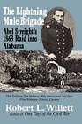 The Lightning Mule Brigade: Abel Streight's 1863 Raid Into Alabama by Robert L Willett (Paperback / softback, 2008)