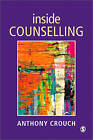 Inside Counselling: Becoming and Being a Professional Counsellor by Anthony Crouch (Paperback, 1997)
