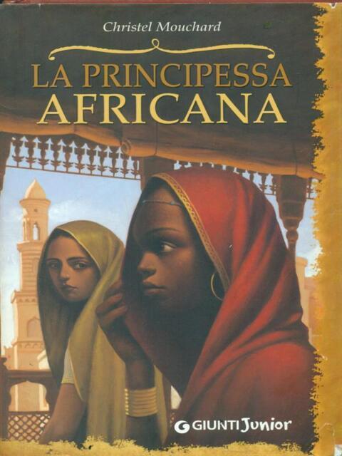 LA PRINCIPESSA AFRICANA PRIMA EDIZIONE MOUCHARD CHRISTEL GIUNTI JUNIOR 2009