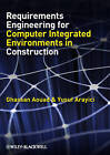 Requirements Engineering for Computer Integrated Environments in Construction by Yusuf Arayici, Ghassan Aouad (Hardback, 2010)