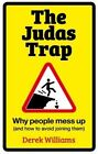The Judas Trap: Why People Mess Up (and How to Avoid Joining Them) by Derek Williams (Paperback, 2016)