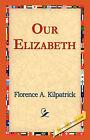 Our Elizabeth by Florence A Kilpatrick (Paperback / softback, 2006)