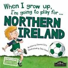 When I Grow Up, I'm Going to Play for Northern Ireland by Gemma Cary (Hardback, 2016)