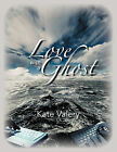 Love with a Ghost: Mysterious True Story of the Internet by Kate Valery (Paperback, 2011)