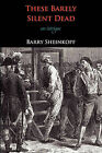These Barely Silent Dead: An Intrigue by Barry Sheinkopf (Paperback / softback, 2010)
