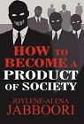 How to Become a Product of Society by Joylene-Alena Jabboori (Hardback, 2012)