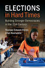 Elections in Hard Times: Building Stronger Democracies in the 21st Century by Thomas Edward Flores, Irfan Nooruddin (Paperback, 2016)