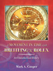 A Movement in Time with Breitling & Rolex  : An Unauthorized History by Mark A Cooper (Paperback / softback, 2007)