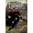 Thomas and Caitlin: Book One- The Caves of Caerdraig by William Roberts (Hardback, 2016)