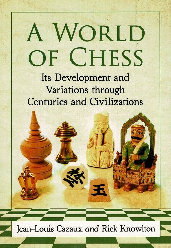 NEW CHESS VARIANTS & HISTORY BOOK  A WORLD OF CHESS   CAZAUX & KNOWLTON (855)