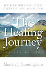 The Healing Journey: Overcoming the Crisis of Cancer by Alastair J. Cunningham (Paperback, 2010)