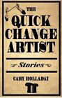 The Quick-change Artist: Stories by Cary Holladay (Hardback, 2006)