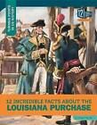 12 Incredible Facts about the Louisiana Purchase by Anita Yasuda (Hardback, 2016)