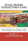Scale Model Collectible Cars: With Selective Catalogue Histories for Matchbox, Corgi and Schuco by MR Marc E Nonnenkamp (Paperback / softback, 2011)