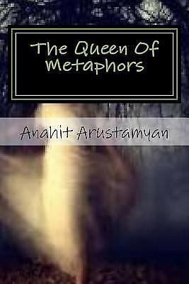 The Queen of Metaphors : The Tongue of My Muse by Anahit Arustamyan (2015,...