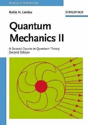 Quantum Mechanics II: A Second Course in Quantum Theory, Landau, Rubin H., Good