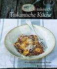 Echt Italienisch! Toskanische Küche von Paola Baccetti, Laura Giusti und Franco Palandra (2014, Gebundene Ausgabe)