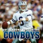 101 Reasons to Love the Cowboys by Ron Green Jr (Hardback, 2012)