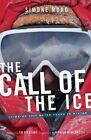 The Call of the Ice: Climbing 8000-Meter Peaks in Winter by Simone Moro (Paperback / softback, 2014)