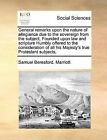 General Remarks Upon the Nature of Allegiance Due to the Sovereign from the Subject, Founded Upon Law and Scripture Humbly Offered to the Consideration of All His Majesty's True Protestant Subjects, by Samuel Beresford Marriott (Paperback / softback, 2010)