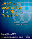 Lean Six Sigma for the Medical Practice: Improving Profitability by Improving Processes by Frank Cohen (Paperback / softback, 2009)