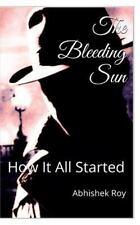 The Roy Lucas Chronicles: The Bleeding Sun : How It All Started by Abhishek...