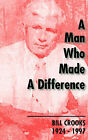 A Man Who Made a Difference: Bill Crooks 1924-1997 by Hugh Macdonald (Paperback, 2000)