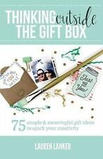 Thinking Outside the Gift Box : 75 Simple and Meaningful Gift Ideas to Spark...