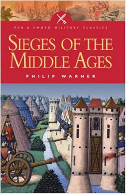 Sieges of the Middle Ages (Pen and Sword Military Classics) (Pen & Sword Militar