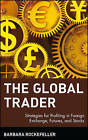 The Global Trader: Strategies for Profiting in Foreign Exchange, Futures and Stocks by Barbara Rockefeller (Hardback, 2001)
