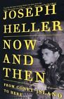 Now and Then: From Coney Island to Here by Joseph Heller (Paperback)