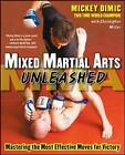 Mixed Martial Arts Unleashed: Mastering the Most Effective Moves for Victory by Christopher Miller, Mickey Dimic (Paperback, 2008)