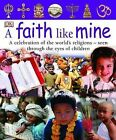 A Faith Like Mine: A Celebration of the World's Religions, Seen Through the Eyes of Children by Dorling Kindersley Ltd (Hardback, 2005)
