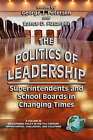 The Politics of Leadership: Superintendents and School Boards in Changing Times by Information Age Publishing (Paperback, 2005)