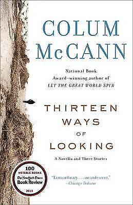 Very Good, Thirteen Ways of Looking: A Novella and Three Stories, McCann, Colum,