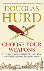 Choose Your Weapons: The British Foreign Secretary by Rt. Hon Lord Douglas Hurd (Paperback, 2011)