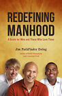 Redefining Manhood: A Guide for Men and Those Who Love Them by Jim Pathfinder Ewing (Paperback, 2015)
