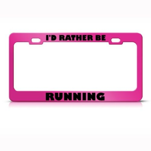 I/'D RATHER BE RUNNING Metal License Plate Frame Tag Holder Two Holes