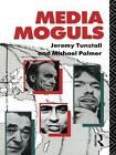 Media Moguls by Michael Palmer, Jeremy Tunstall (Paperback, 1991)